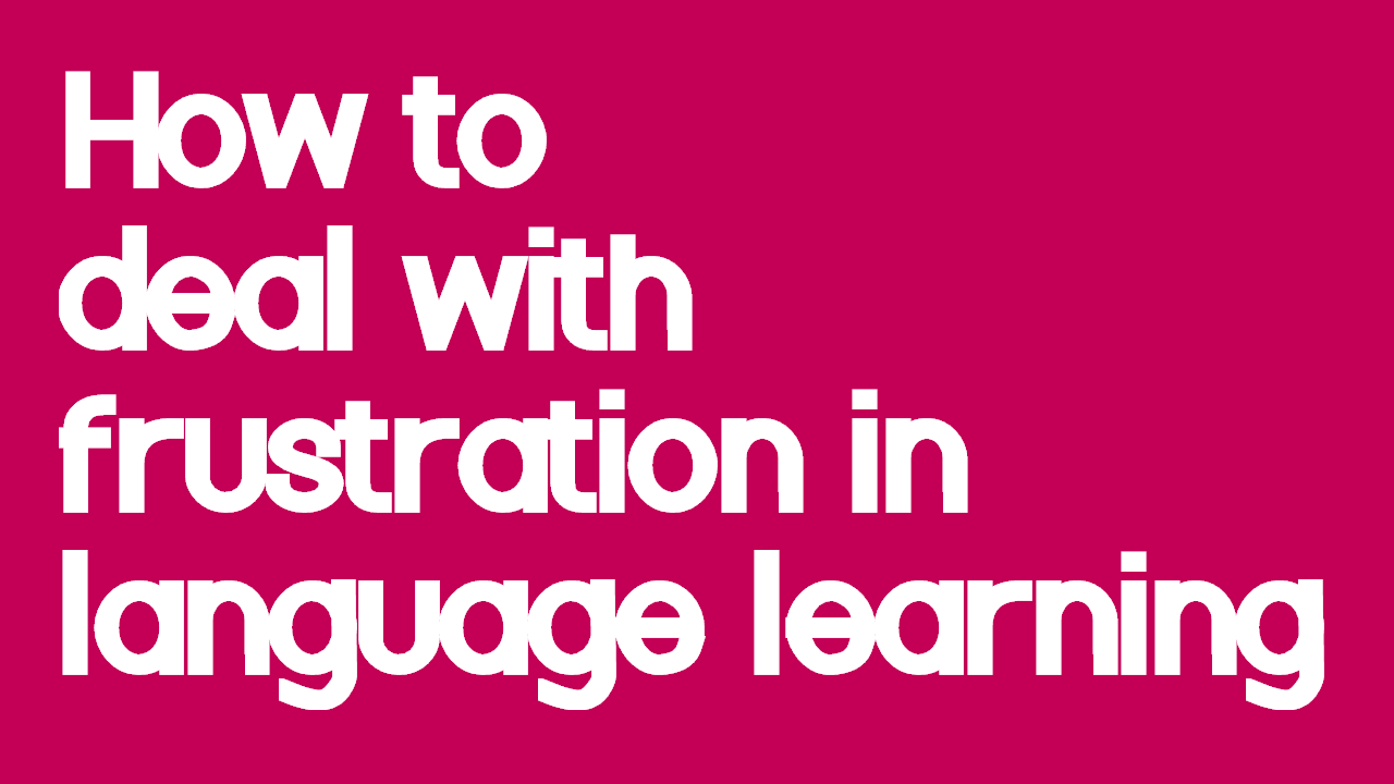 how-to-deal-with-frustration-in-language-learning